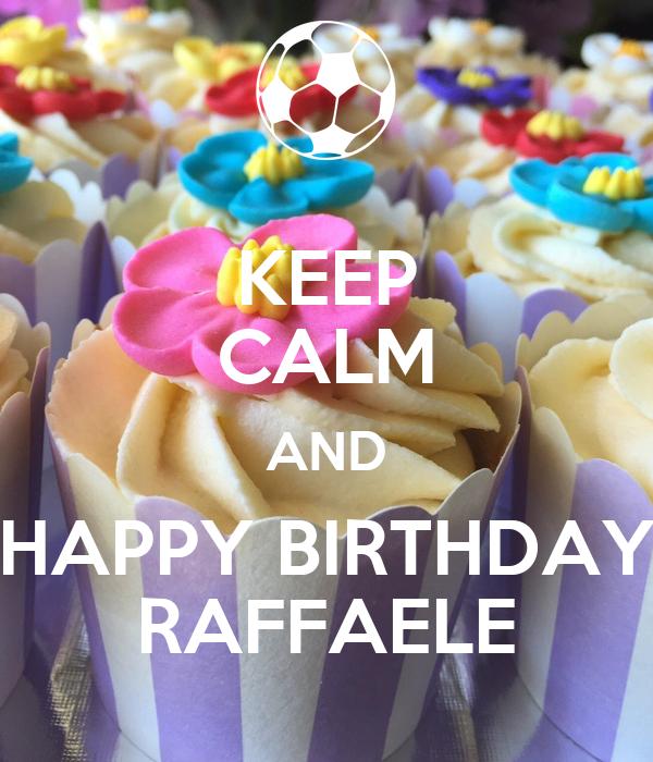 KEEP CALM AND HAPPY BIRTHDAY RAFFAELE