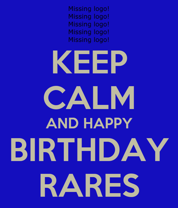 KEEP CALM AND HAPPY BIRTHDAY RARES