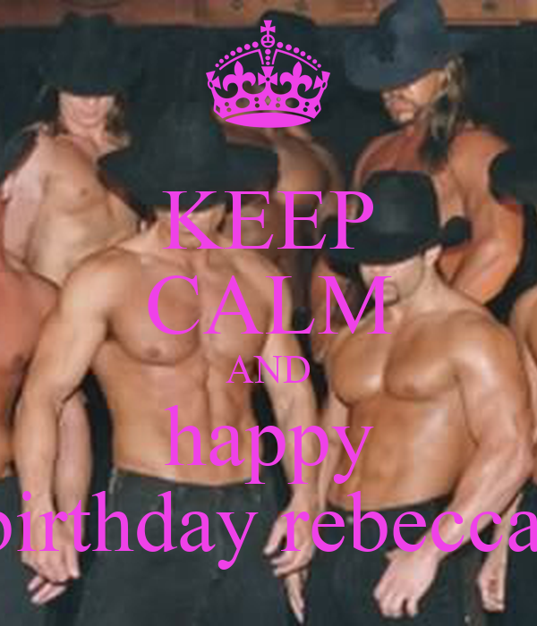 KEEP CALM AND happy  birthday rebecca
