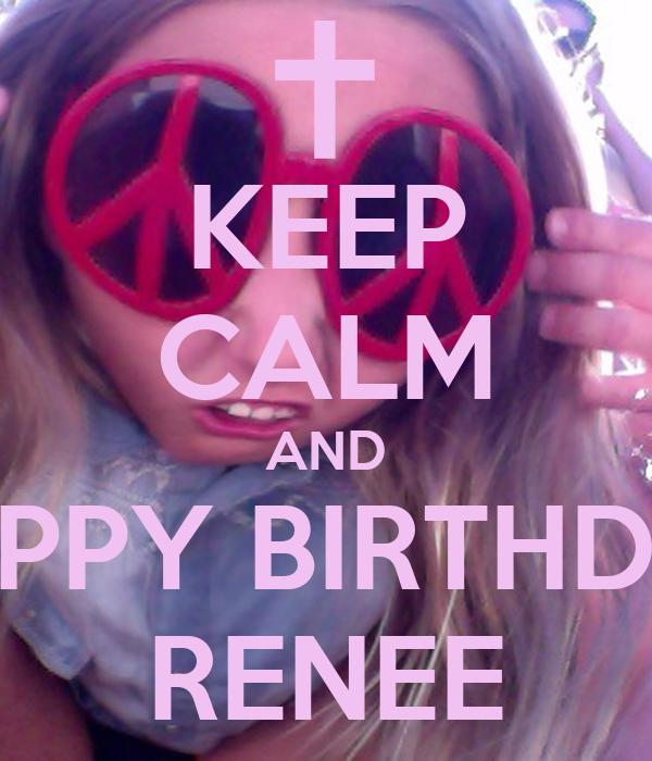 KEEP CALM AND HAPPY BIRTHDAY RENEE