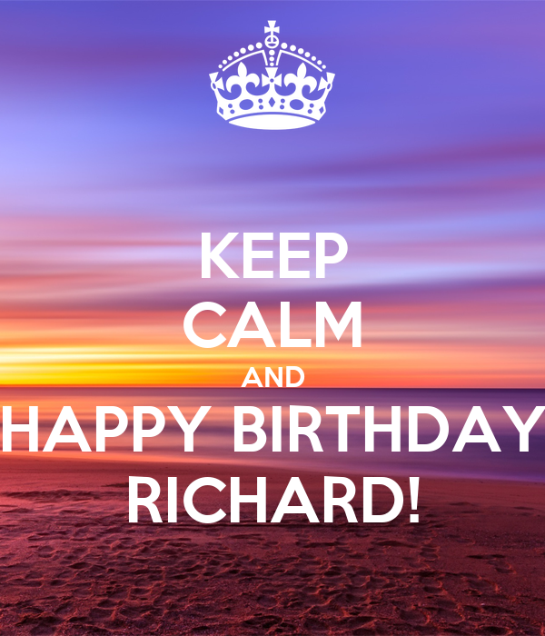 KEEP CALM AND HAPPY BIRTHDAY RICHARD!
