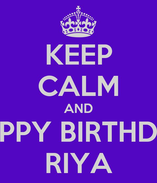KEEP CALM AND HAPPY BIRTHDAY RIYA