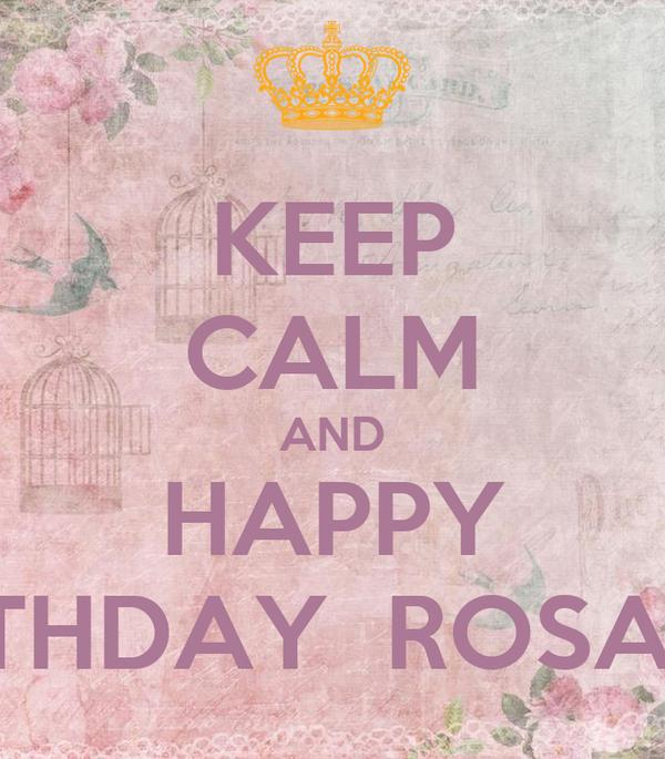 KEEP CALM AND HAPPY BIRTHDAY  ROSARIO