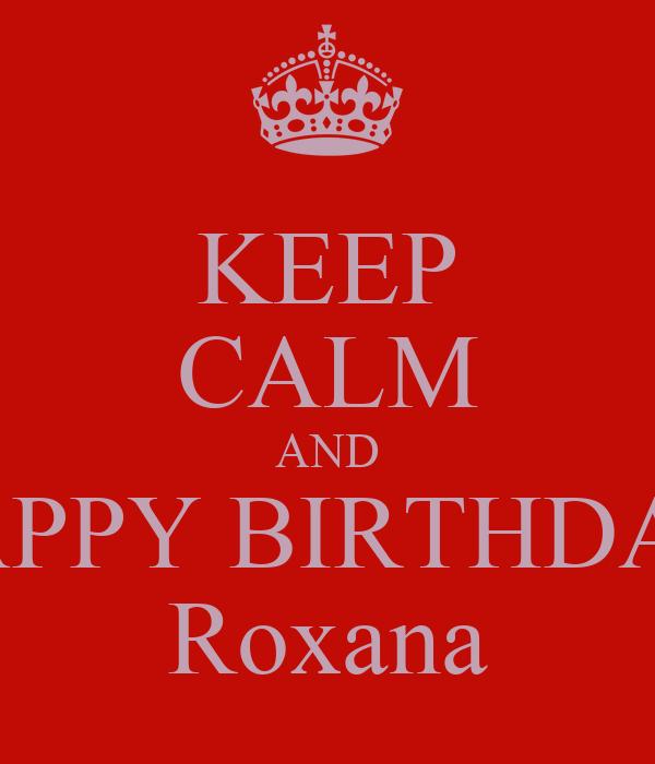 KEEP CALM AND HAPPY BIRTHDAY  Roxana