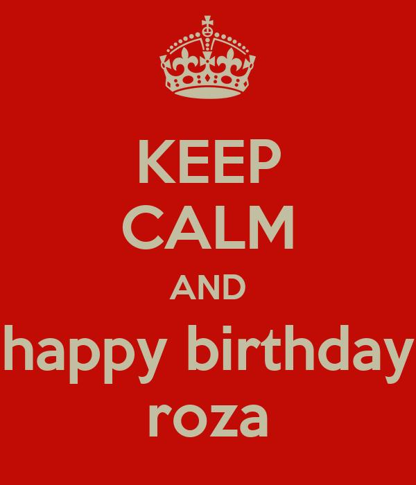 KEEP CALM AND happy birthday roza