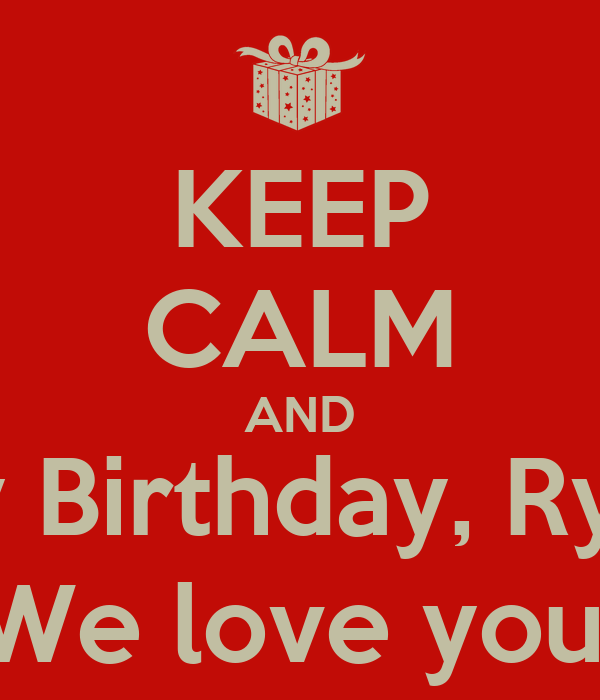 KEEP CALM AND Happy Birthday, Ryder!!!! We love you!