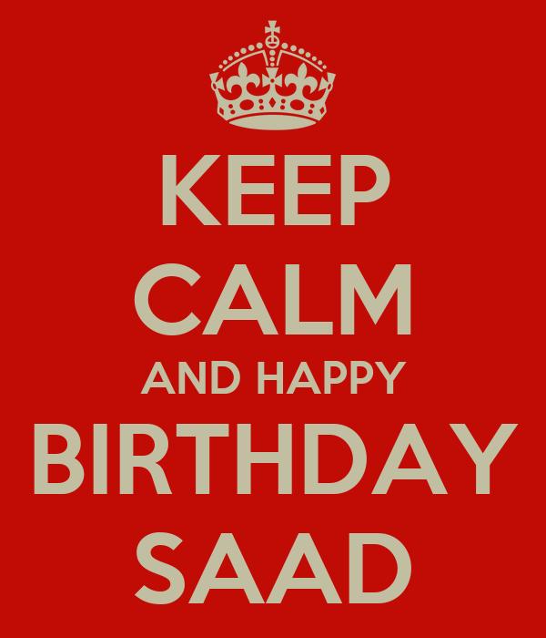 KEEP CALM AND HAPPY BIRTHDAY SAAD