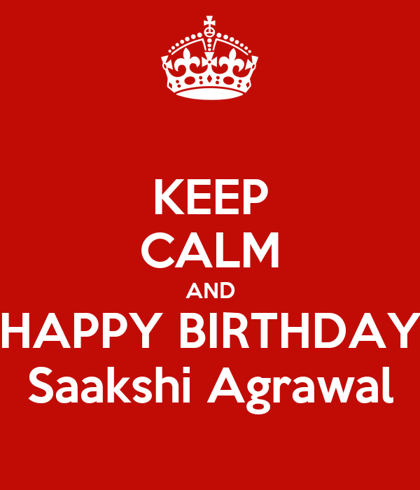 KEEP CALM AND HAPPY BIRTHDAY Saakshi Agrawal
