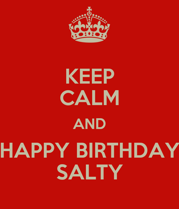 KEEP CALM AND HAPPY BIRTHDAY SALTY