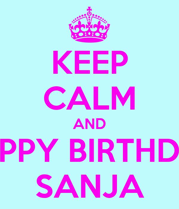 KEEP CALM AND HAPPY BIRTHDAY SANJA