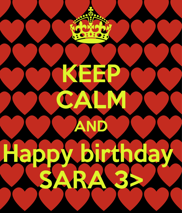 KEEP CALM AND Happy birthday  SARA 3>