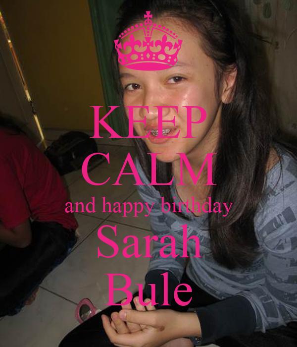 KEEP CALM and happy birthday Sarah Bule