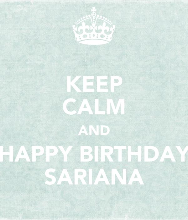 KEEP CALM AND HAPPY BIRTHDAY SARIANA