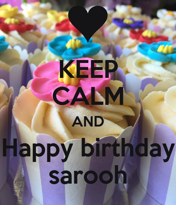 KEEP CALM AND Happy birthday sarooh