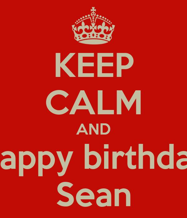 KEEP CALM AND Happy birthday Sean