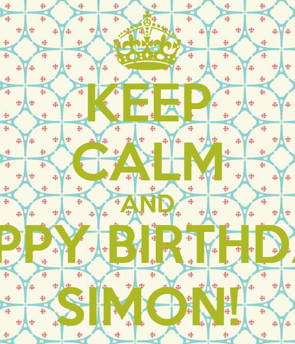 KEEP CALM AND HAPPY BIRTHDAY, SIMON!