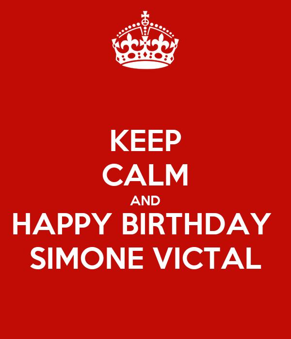 KEEP CALM AND HAPPY BIRTHDAY  SIMONE VICTAL