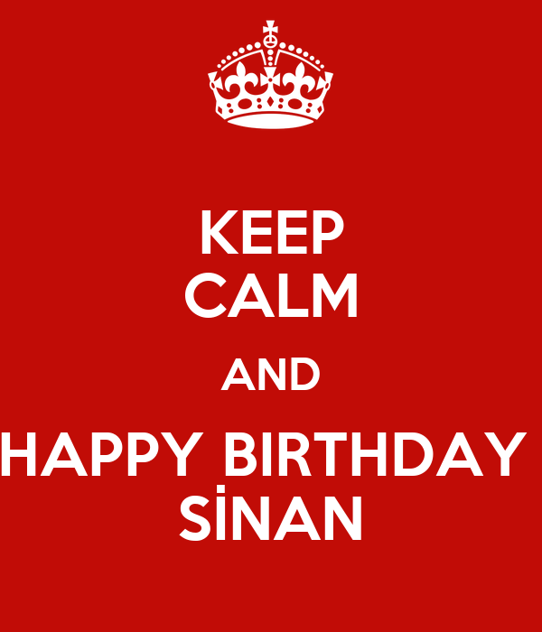 KEEP CALM AND HAPPY BIRTHDAY  SİNAN