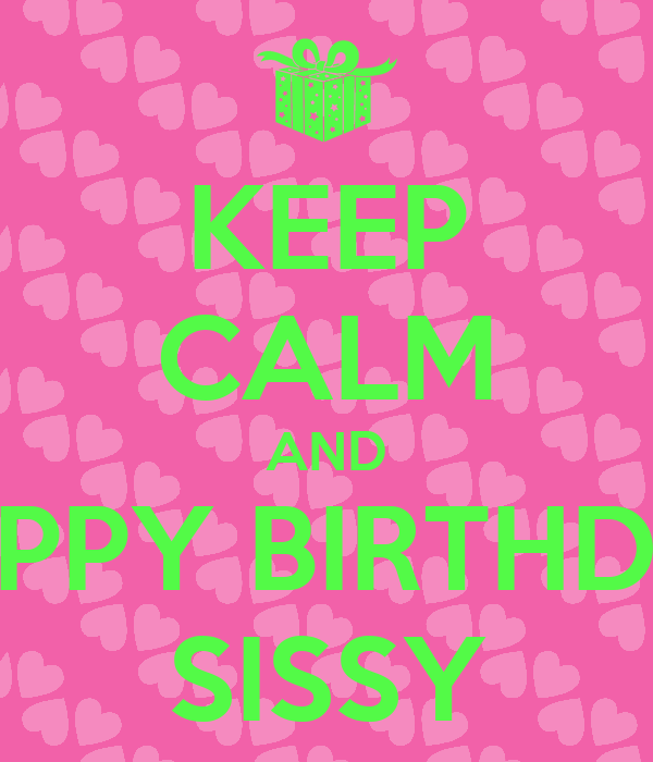 KEEP CALM AND HAPPY BIRTHDAY SISSY Poster