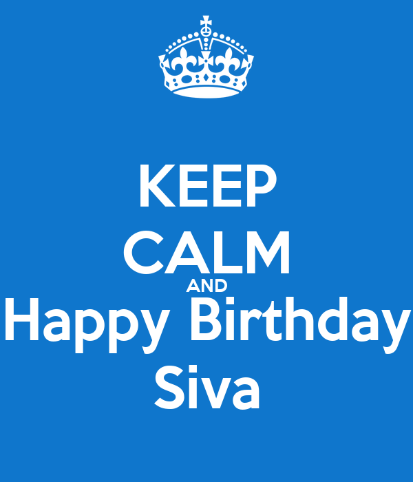 KEEP CALM AND Happy Birthday Siva