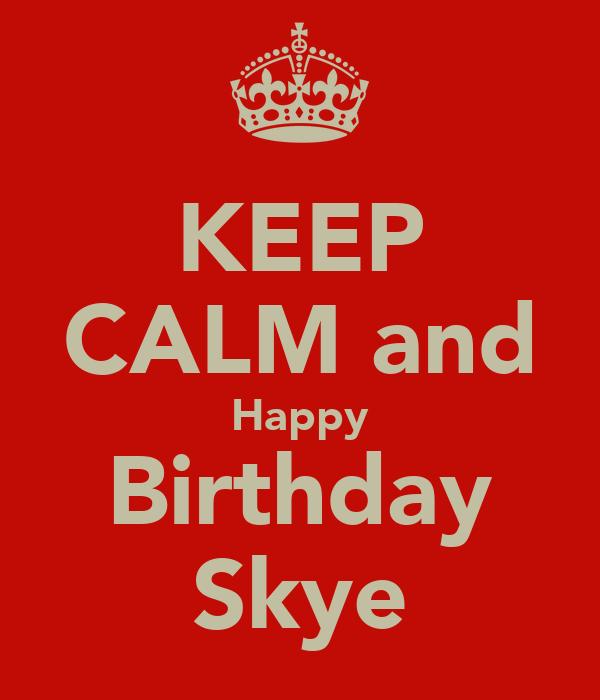 KEEP CALM and Happy Birthday Skye