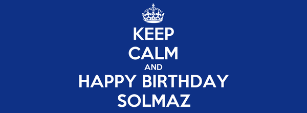 KEEP CALM AND HAPPY BIRTHDAY SOLMAZ