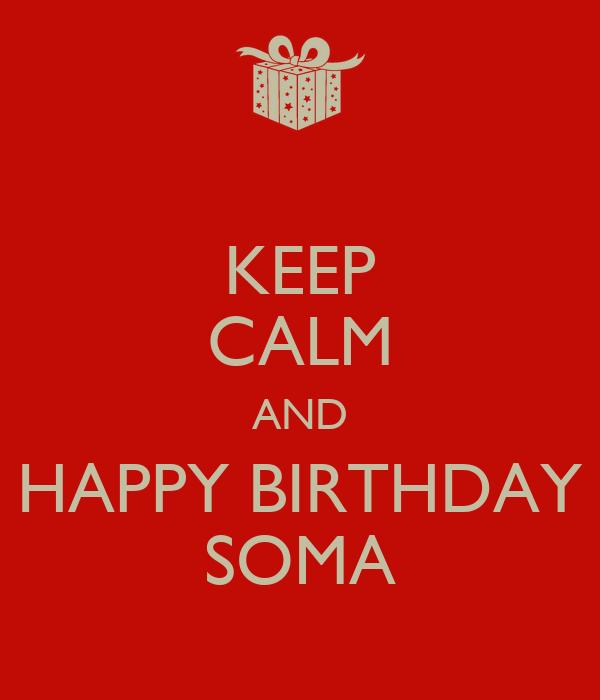 KEEP CALM AND HAPPY BIRTHDAY SOMA
