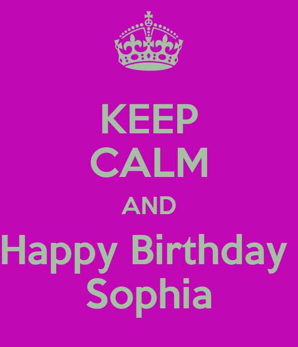 KEEP CALM AND Happy Birthday  Sophia