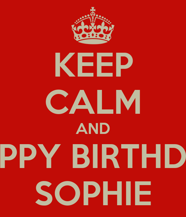 KEEP CALM AND HAPPY BIRTHDAY SOPHIE