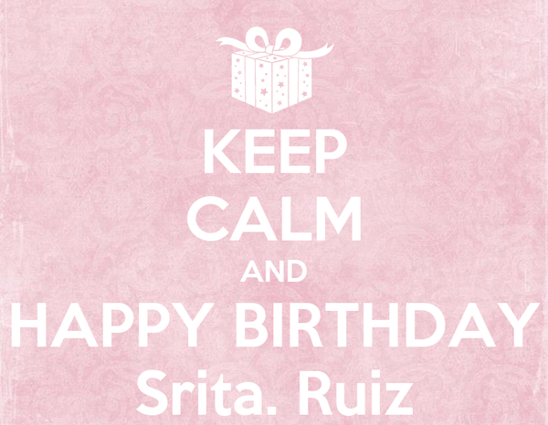 KEEP CALM AND HAPPY BIRTHDAY Srita. Ruiz