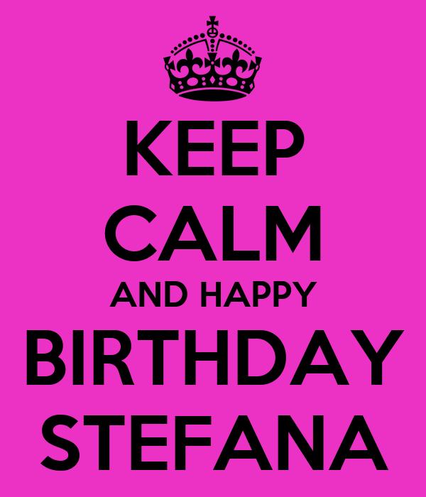 KEEP CALM AND HAPPY BIRTHDAY STEFANA