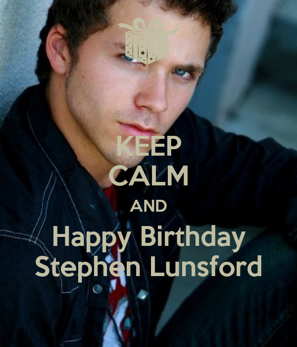 KEEP CALM AND Happy Birthday Stephen Lunsford