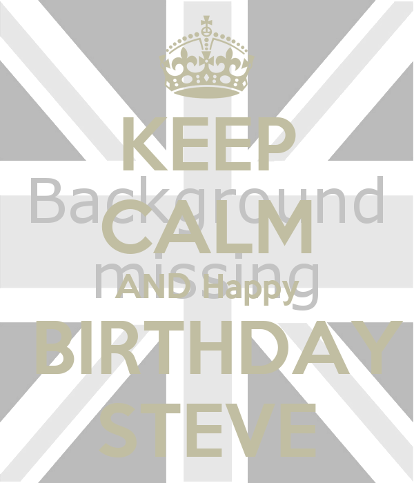 keep calm and happy birthday steve poster andrew keep. Black Bedroom Furniture Sets. Home Design Ideas