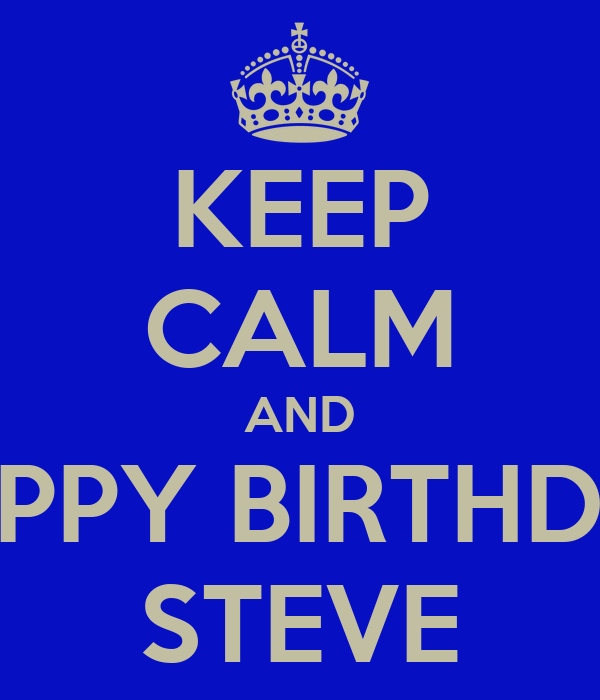KEEP CALM AND HAPPY BIRTHDAY STEVE