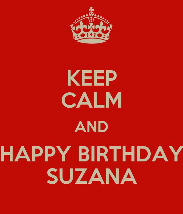 KEEP CALM AND HAPPY BIRTHDAY SUZANA