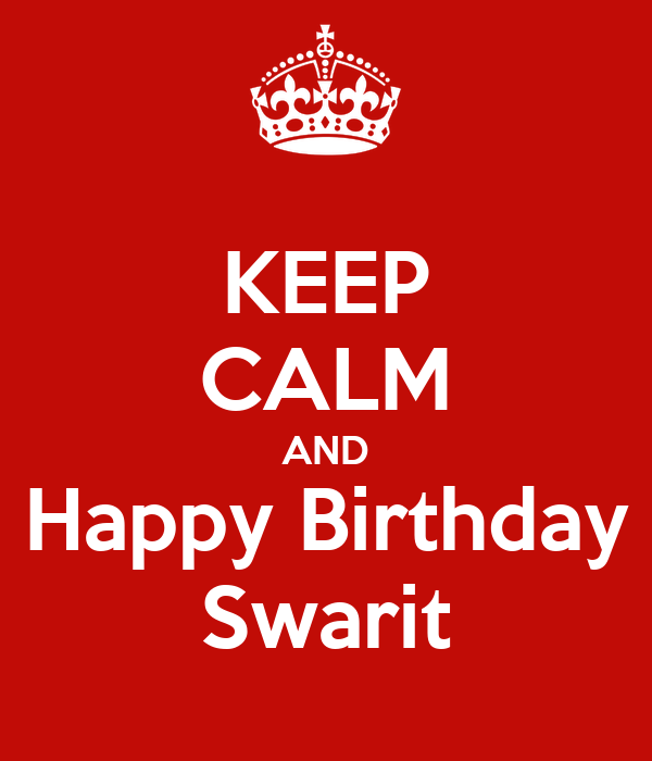 KEEP CALM AND Happy Birthday Swarit