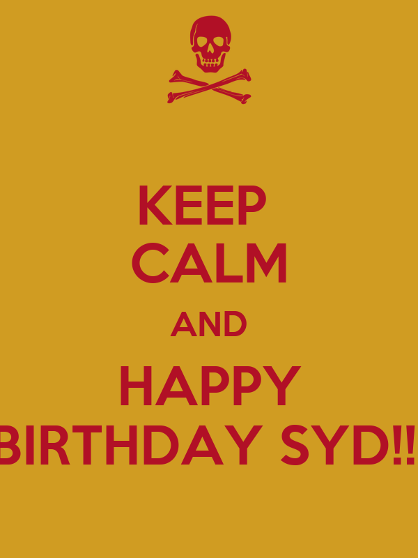 KEEP  CALM AND HAPPY BIRTHDAY SYD!!!