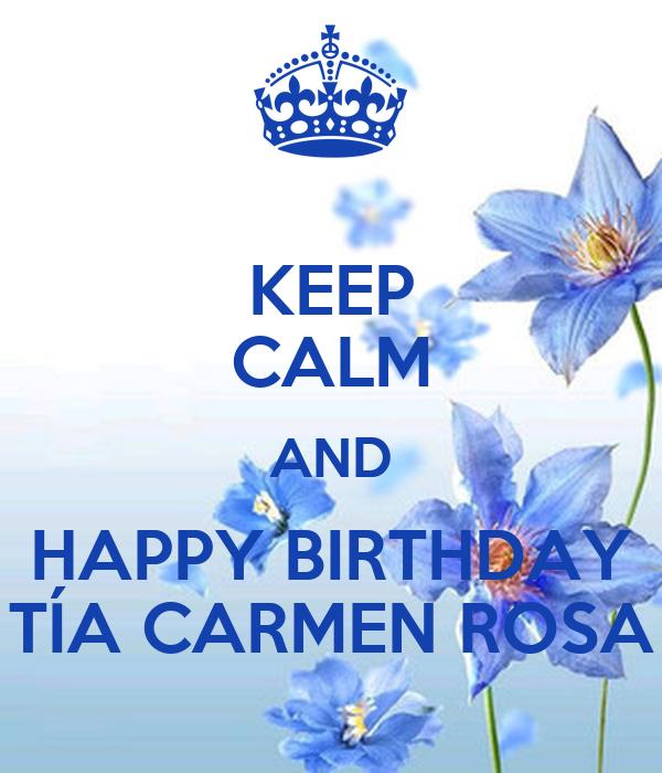 KEEP CALM AND HAPPY BIRTHDAY TÍA CARMEN ROSA