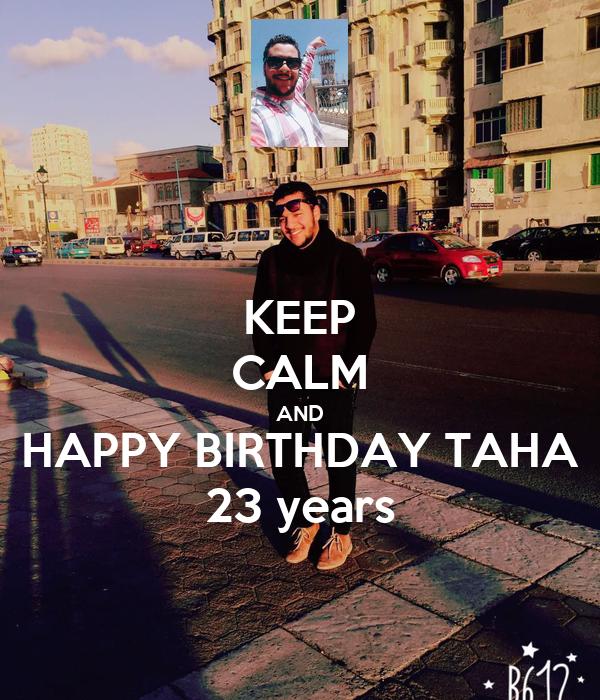 KEEP CALM AND HAPPY BIRTHDAY TAHA 23 years
