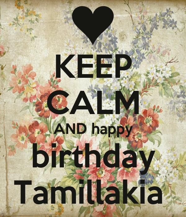KEEP CALM AND happy birthday Tamillakia