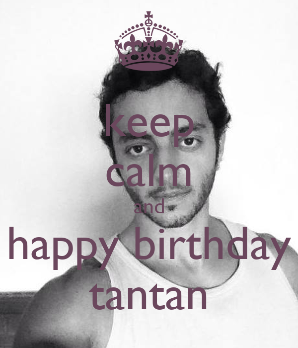 keep calm and happy birthday tantan