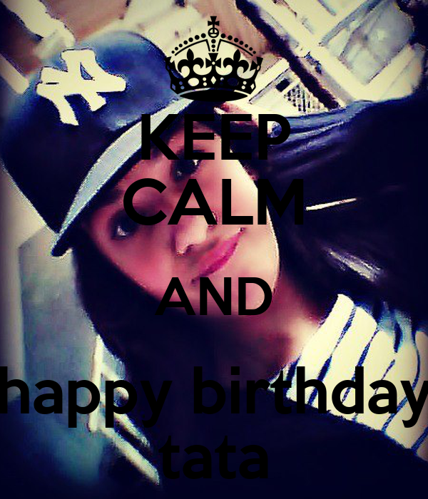KEEP CALM AND happy birthday tata