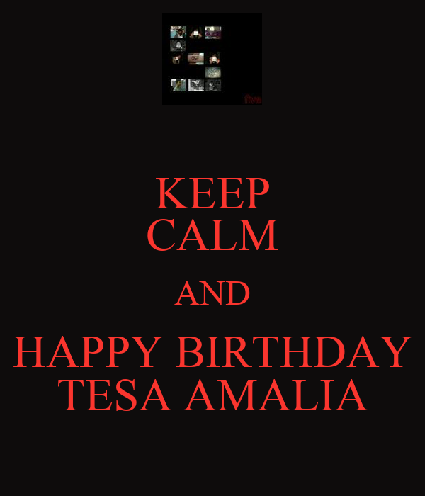 KEEP CALM AND HAPPY BIRTHDAY TESA AMALIA