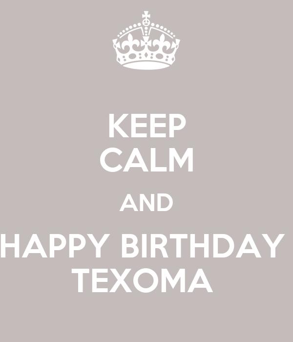 KEEP CALM AND HAPPY BIRTHDAY  TEXOMA