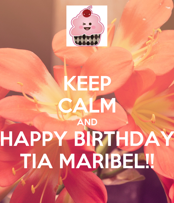 KEEP CALM AND HAPPY BIRTHDAY TIA MARIBEL!!