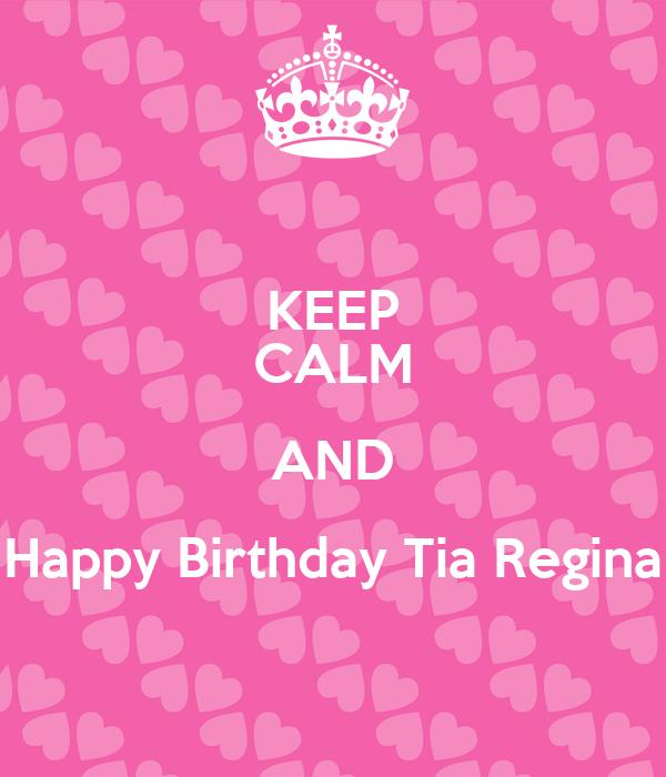 KEEP CALM AND Happy Birthday Tia Regina