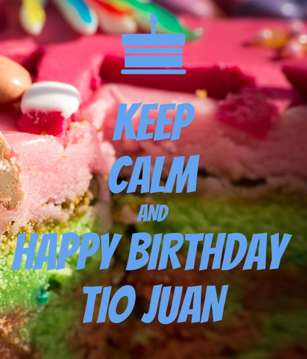 KEEP CALM AND HAPPY BIRTHDAY  TIO JUAN