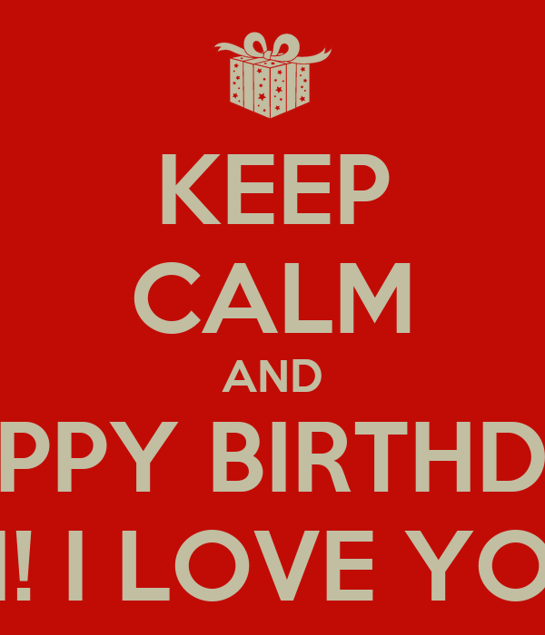 KEEP CALM AND HAPPY BIRTHDAY TITI! I LOVE YOU!!!