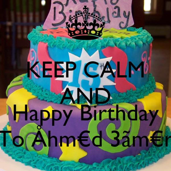 KEEP CALM AND  Happy Birthday To Åhm€d 3ãm€r