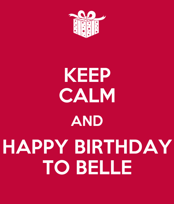 KEEP CALM AND HAPPY BIRTHDAY TO BELLE